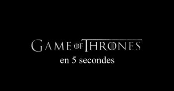 game_of_thrones_en_5_secondes
